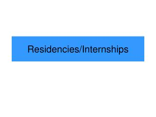 Residencies/Internships