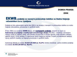 EKWB , podjetje za razvoj in proizvodnjo izdelkov za hladno hlajenje računalnikov d.o.o, Ljubljana