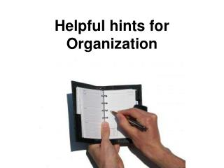 Helpful hints for  Organization