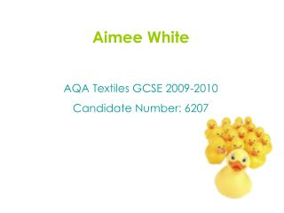 Aimee White AQA Textiles GCSE 2009-2010 Candidate Number: 6207