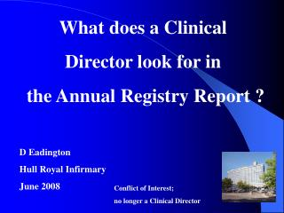 What does a Clinical  Director look for in  the Annual Registry Report    D Eadington Hull Royal Infirmary June 2008