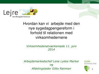 Virksomhedsnetværksmøde 11. juni 2014 Arbejdsmarkedschef Lone Lykke Marker og