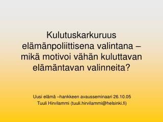 Uusi elämä –hankkeen avausseminaari 26.10.05  Tuuli Hirvilammi (tuuli.hirvilammi@helsinki.fi)