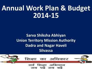 Annual Work Plan & Budget 2014-15 Sarva Shiksha Abhiyan Union Territory Mission Authority