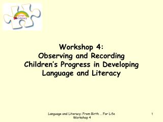 Workshop 4: Observing and Recording  Children's Progress in Developing Language and Literacy