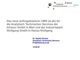 Dr. Sophia Fischer Analytisch Technische Services Projektleitung eLab 10.09.02