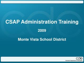 CSAP Administration Training 2009 Monte Vista School District