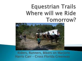 Equestrian Trails Where will we Ride Tomorrow?