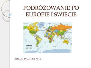 PODRÓŻOWANIE PO EUROPIE I ŚWIECIE