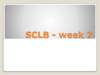 SCLB - week 7