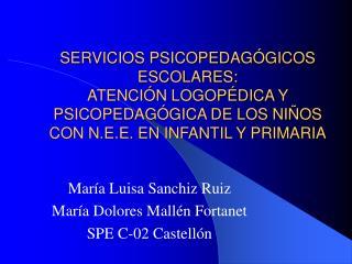 María Luisa Sanchiz Ruiz María Dolores Mallén Fortanet SPE C-02 Castellón