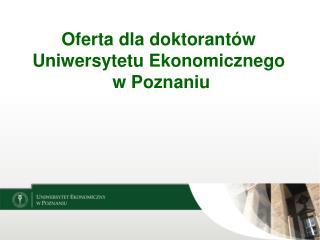 Oferta dla doktorant�w  Uniwersytetu Ekonomicznego  w Poznaniu