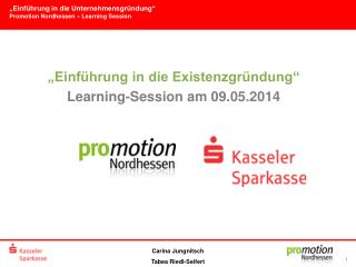 �Einf�hrung in die Existenzgr�ndung� Learning-Session am 09.05.2014
