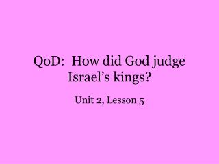 QoD:  How did God judge Israel�s kings?