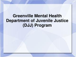 Greenville Mental Health Department of Juvenile Justice DJJ Program