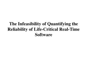The Infeasibility of Quantifying the Reliability of Life-Critical Real-Time Software