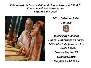 Mtro. Salvador Mitre Tampico Exposición Huehuétl Figuras elaboradas en barro.