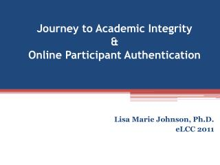 Journey to Academic Integrity  &  Online Participant Authentication