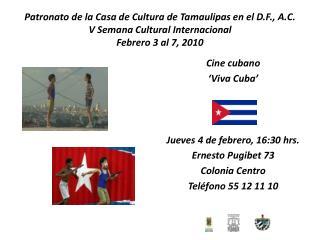 Cine cubano 'Viva Cuba' Jueves 4 de febrero, 16:30 hrs. Ernesto Pugibet 73 Colonia Centro