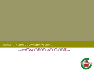 REHABILITACIÓN DE VIVIENDA VECINAL