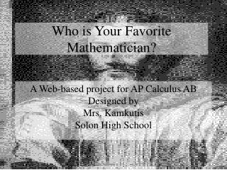 A Web-based project for AP Calculus AB Designed by Mrs. Kamkutis Solon High School