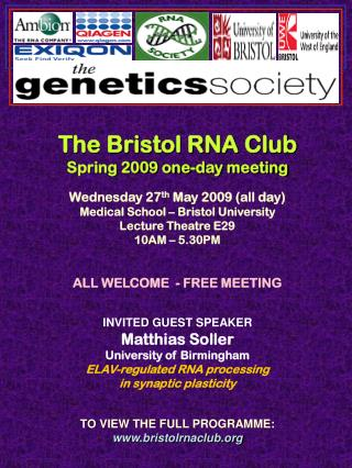 The Bristol RNA Club Spring 2009 one-day meeting Wednesday 27 th  May 2009 (all day)
