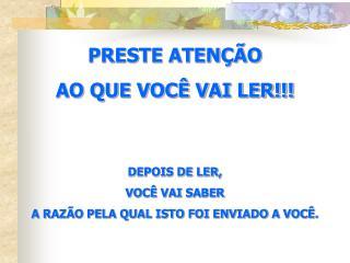 PRESTE ATENÇÃO AO QUE VOCÊ VAI LER!!! DEPOIS DE LER, VOCÊ VAI SABER