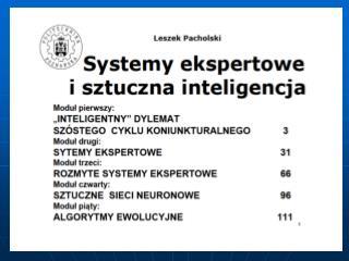 SYSTEMY EKSPERTOWE I SZTUCZNA INTELIGENCJA MODUŁ CZWARTY : SZTUCZNE SIECI NEURONOWE