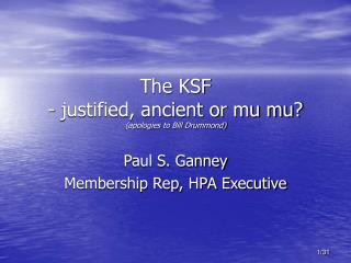 The KSF - justified, ancient or mu mu? (apologies to Bill Drummond)