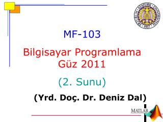 MF-10 3 Bilgisayar Programlama Güz 2011 (2.  Sunu ) ( Yrd . Do ç . Dr.  Deniz  Dal)