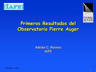 Primeros Resultados del Observatorio Pierre Auger Adrián C. Rovero IAFE