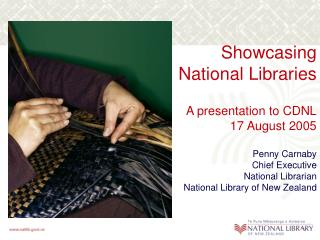Showcasing  National Libraries A presentation to CDNL 17 August 2005