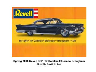 Spring 2010 Revell SSP '57 Cadillac Eldorado Brougham Build By  David K. Lee