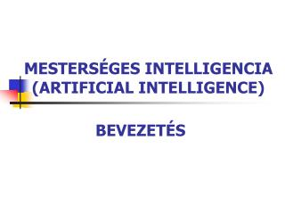 MESTERSÉGES INTELLIGENCIA (ARTIFICIAL INTELLIGENCE)
