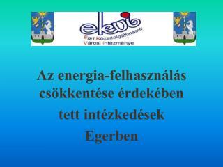 Az energia-felhasználás csökkentése érdekében  tett intézkedések  Egerben