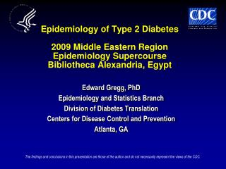 Edward Gregg, PhD Epidemiology and Statistics Branch Division of Diabetes Translation Centers for Disease Control and Pr
