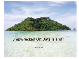 Shipwrecked on Data Island?
