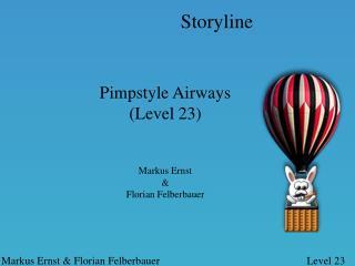 Pimpstyle Airways (Level 23) Markus Ernst & Florian Felberbauer