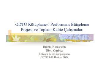ODTÜ Kütüphanesi Performans Bütçeleme Projesi ve Toplam Kalite Çalışmaları