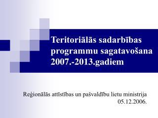 Teritoriālās sadarbības programmu sagatavošana 2007.-2013.gadiem