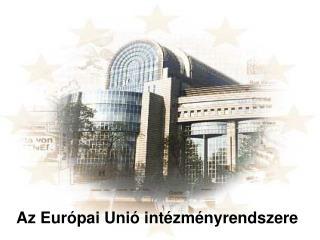 Az Eur�pai Uni� int�zm�nyrendszere