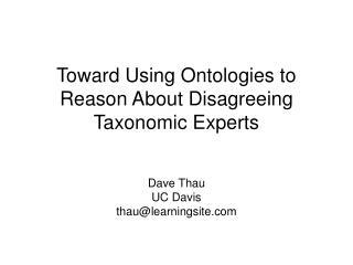Toward Using Ontologies to Reason About Disagreeing Taxonomic Experts