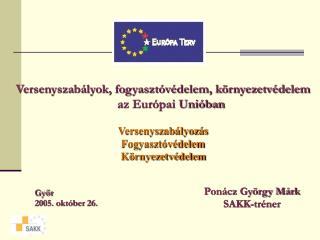 Versenyszabályok, fogyasztóvédelem, környezetvédelem az Európai Unióban Versenyszabályozás