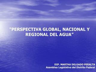"""PERSPECTIVA GLOBAL, NACIONAL Y REGIONAL DEL AGUA"""