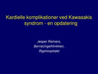 Kardielle komplikationer ved Kawasakis syndrom - en opdatering Jesper Reimers,
