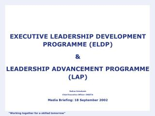 EXECUTIVE LEADERSHIP DEVELOPMENT PROGRAMME (ELDP)  &  LEADERSHIP ADVANCEMENT PROGRAMME (LAP)