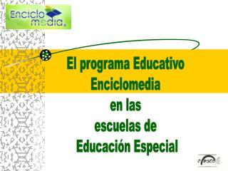 El programa Educativo  Enciclomedia  en las  escuelas de  Educación Especial
