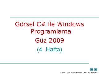 Görsel C #  ile Windows Programlama Güz  200 9 ( 4 . Hafta)