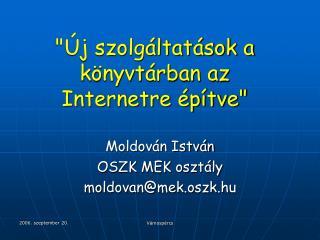 """""""Új szolgáltatások a könyvtárban az Internetre építve"""""""