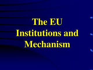 The EU Institutions and Mechanism